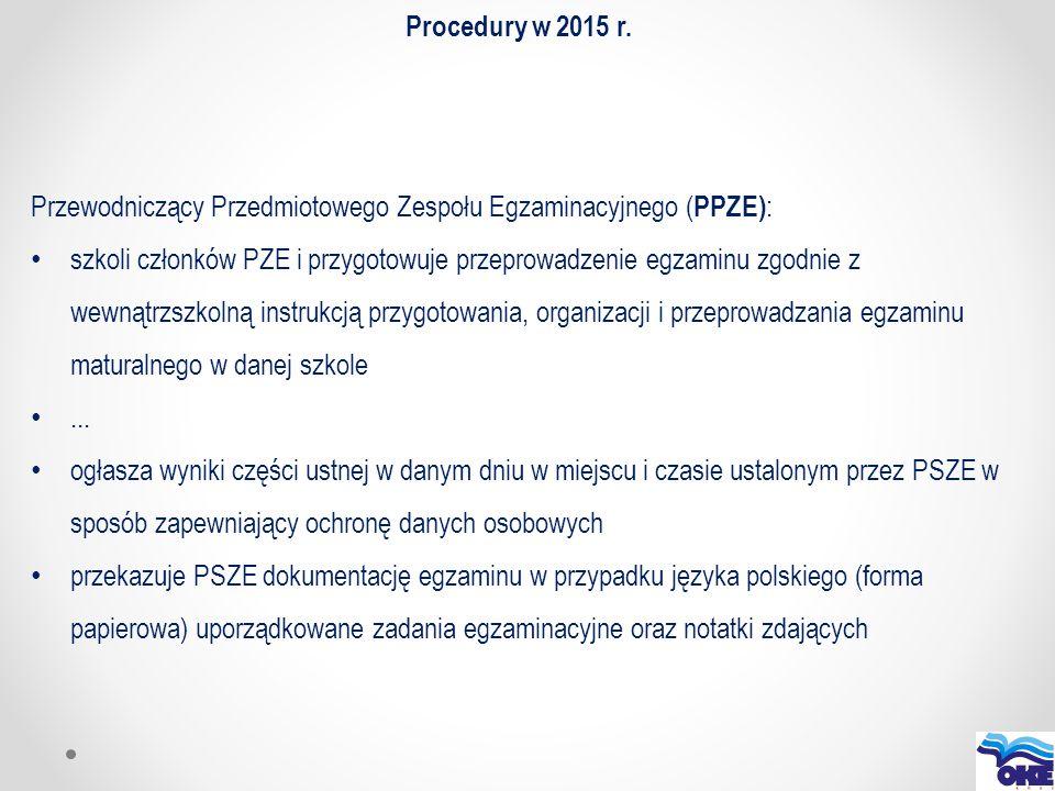 Procedury w 2015 r. Przewodniczący Przedmiotowego Zespołu Egzaminacyjnego (PPZE):