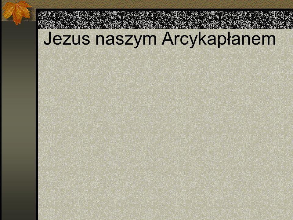 Jezus naszym Arcykapłanem