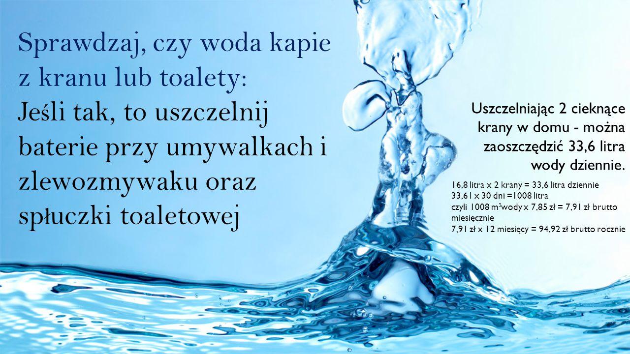 Sprawdzaj, czy woda kapie z kranu lub toalety: Jeśli tak, to uszczelnij baterie przy umywalkach i zlewozmywaku oraz spłuczki toaletowej