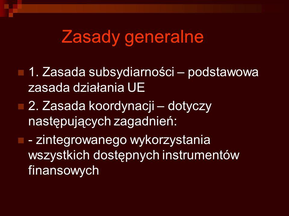 Zasady generalne 1. Zasada subsydiarności – podstawowa zasada działania UE. 2. Zasada koordynacji – dotyczy następujących zagadnień: