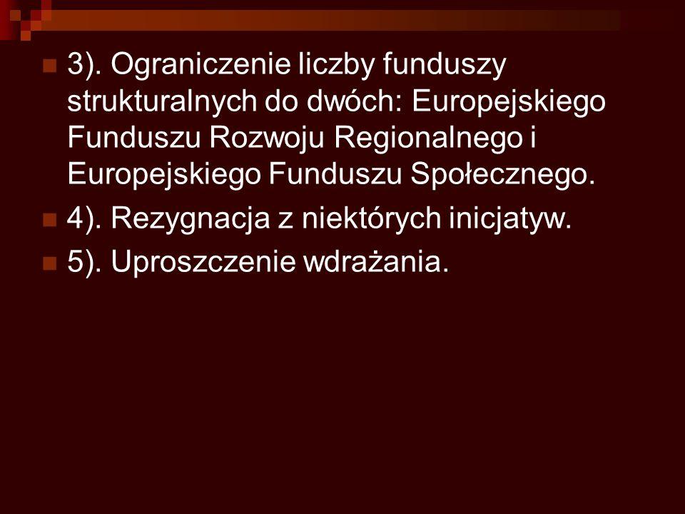 3). Ograniczenie liczby funduszy strukturalnych do dwóch: Europejskiego Funduszu Rozwoju Regionalnego i Europejskiego Funduszu Społecznego.