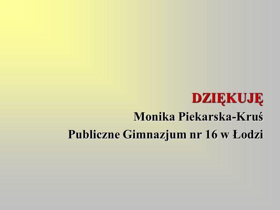 DZIĘKUJĘ Monika Piekarska-Kruś Publiczne Gimnazjum nr 16 w Łodzi