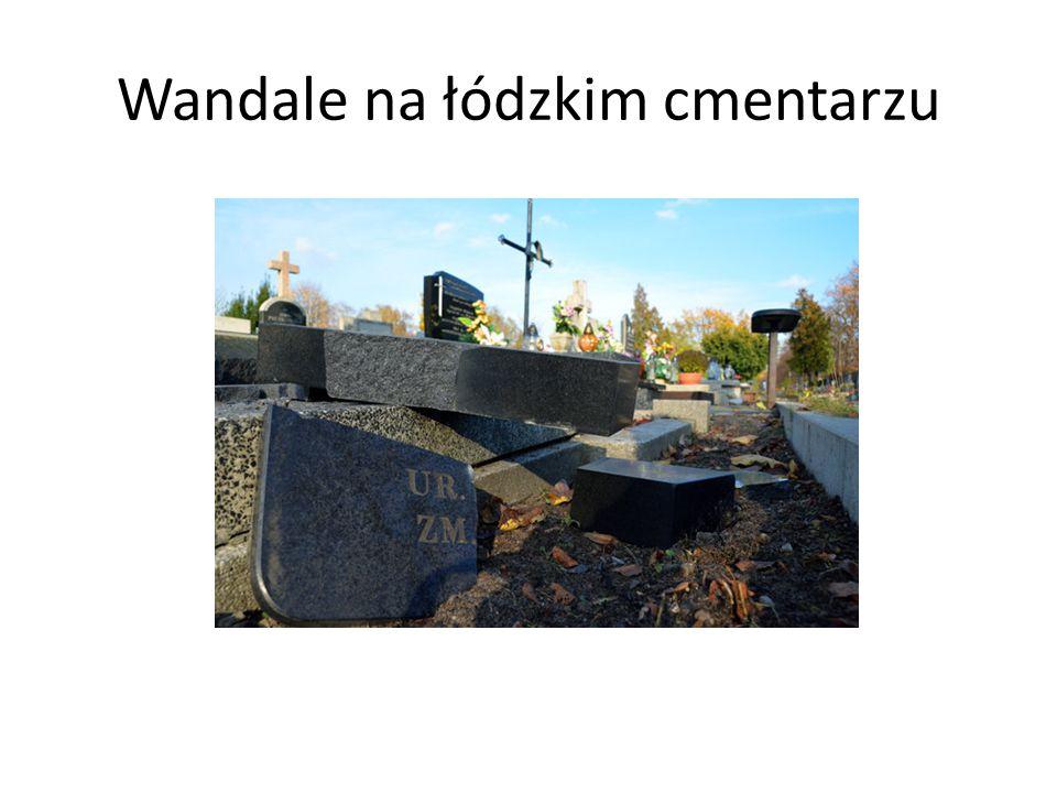 Wandale na łódzkim cmentarzu