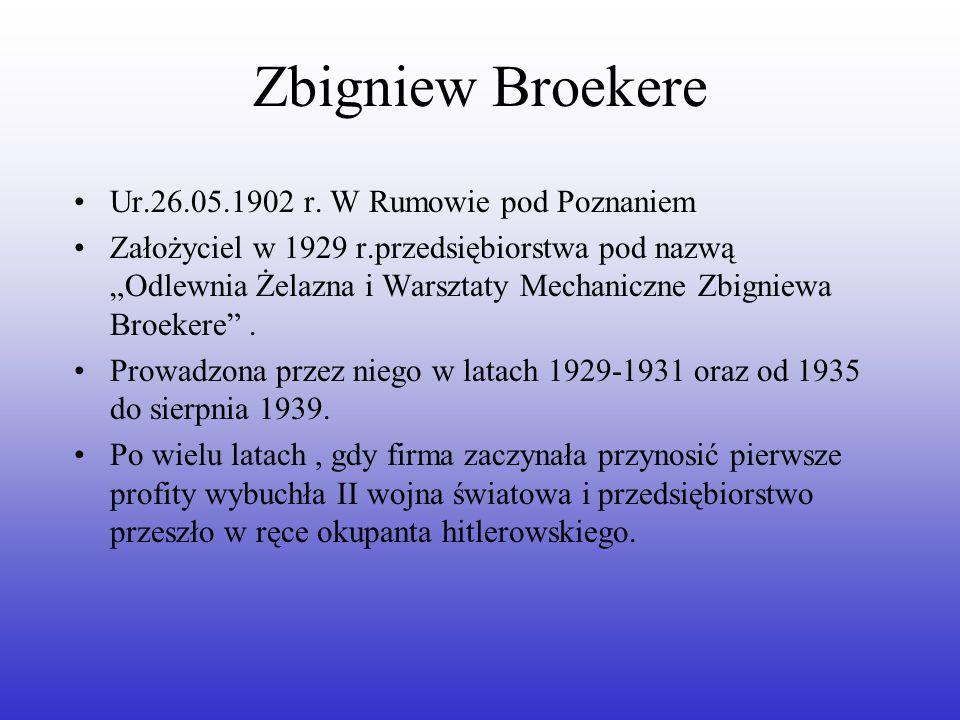 Zbigniew Broekere Ur.26.05.1902 r. W Rumowie pod Poznaniem