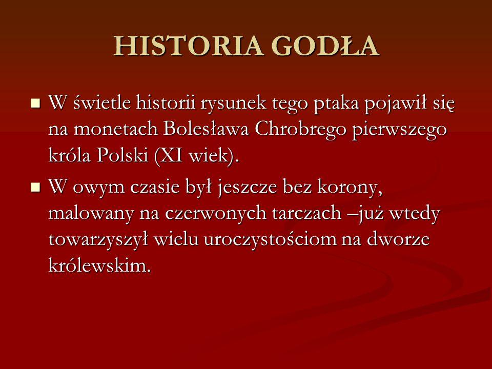 HISTORIA GODŁA W świetle historii rysunek tego ptaka pojawił się na monetach Bolesława Chrobrego pierwszego króla Polski (XI wiek).
