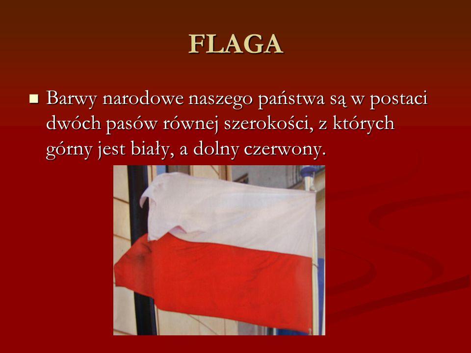 FLAGA Barwy narodowe naszego państwa są w postaci dwóch pasów równej szerokości, z których górny jest biały, a dolny czerwony.
