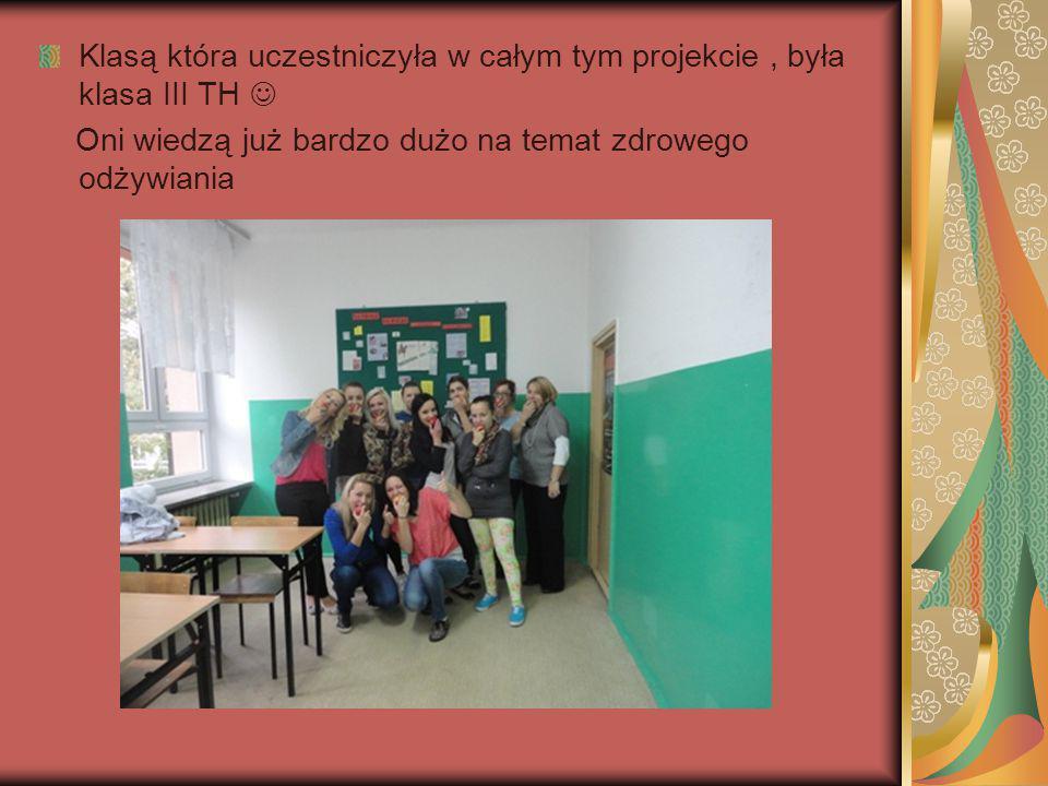 Klasą która uczestniczyła w całym tym projekcie , była klasa III TH 
