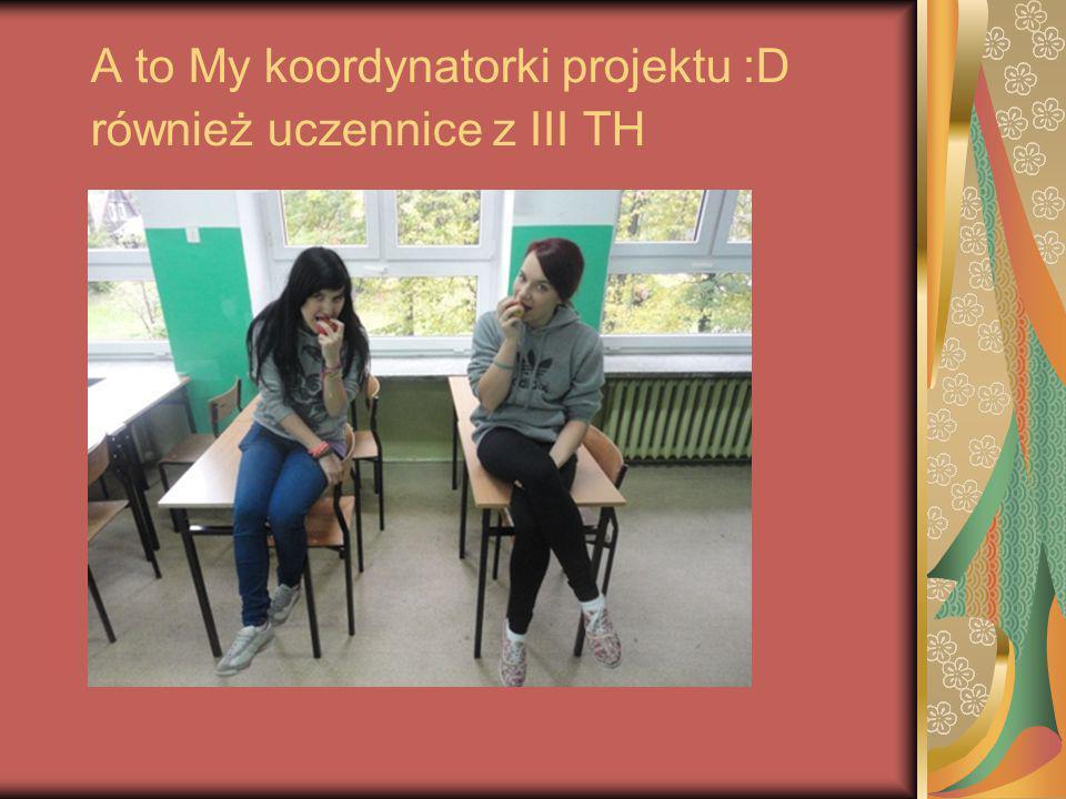 A to My koordynatorki projektu :D również uczennice z III TH