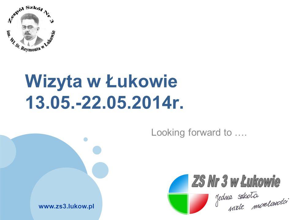 Wizyta w Łukowie 13.05.-22.05.2014r. Looking forward to ….