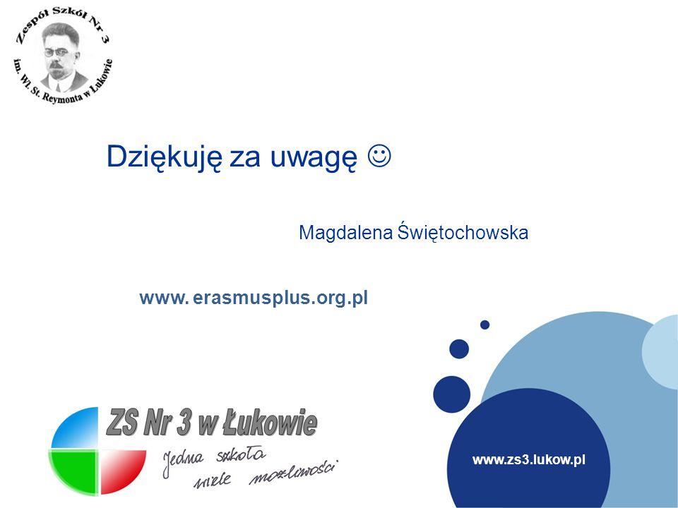 Dziękuję za uwagę  Magdalena Świętochowska www. erasmusplus.org.pl