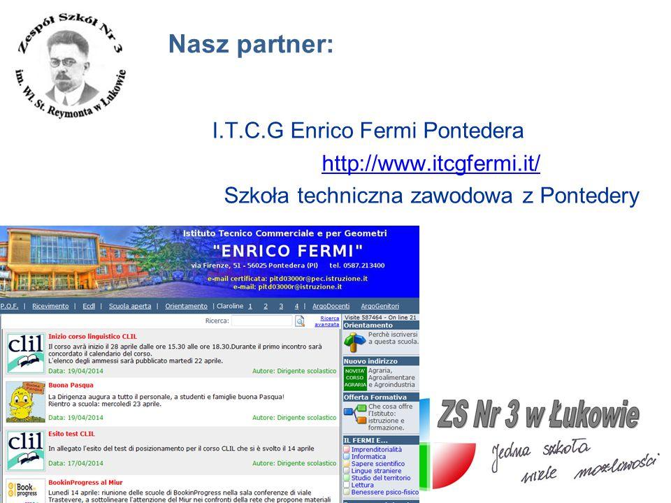 Nasz partner: I.T.C.G Enrico Fermi Pontedera http://www.itcgfermi.it/ Szkoła techniczna zawodowa z Pontedery