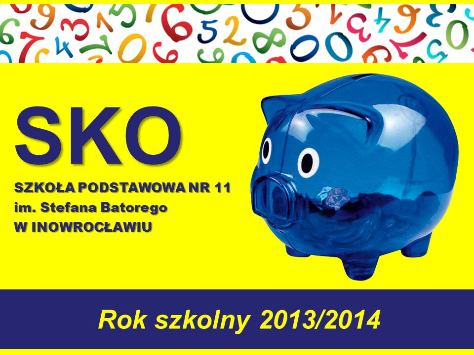 SKO Rok szkolny 2013/2014 SZKOŁA PODSTAWOWA NR 11 im. Stefana Batorego