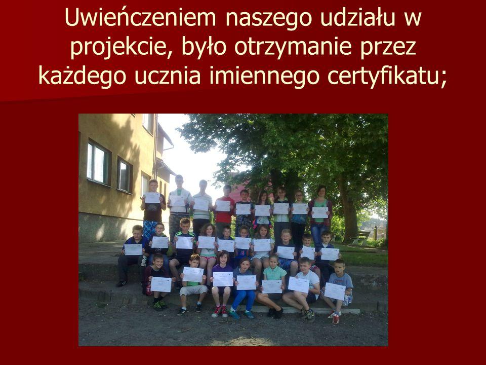 Uwieńczeniem naszego udziału w projekcie, było otrzymanie przez każdego ucznia imiennego certyfikatu;