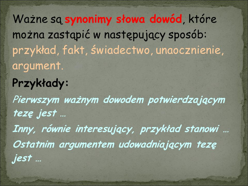 Ważne są synonimy słowa dowód, które można zastąpić w następujący sposób: przykład, fakt, świadectwo, unaocznienie, argument.