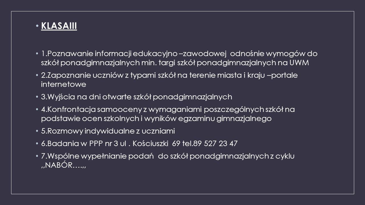 KLASAIII 1.Poznawanie informacji edukacyjno –zawodowej odnośnie wymogów do szkół ponadgimnazjalnych min. targi szkół ponadgimnazjalnych na UWM.