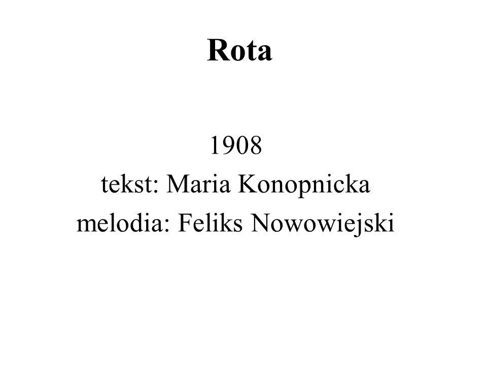1908 tekst: Maria Konopnicka melodia: Feliks Nowowiejski
