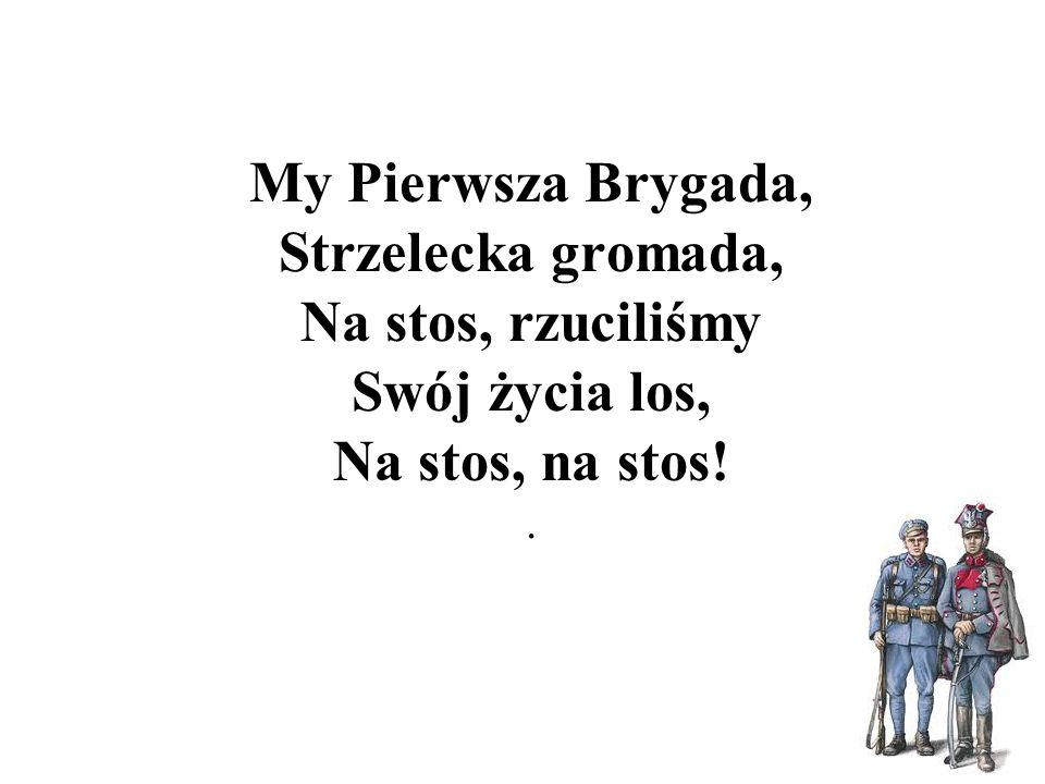 My Pierwsza Brygada, Strzelecka gromada, Na stos, rzuciliśmy Swój życia los, Na stos, na stos! .