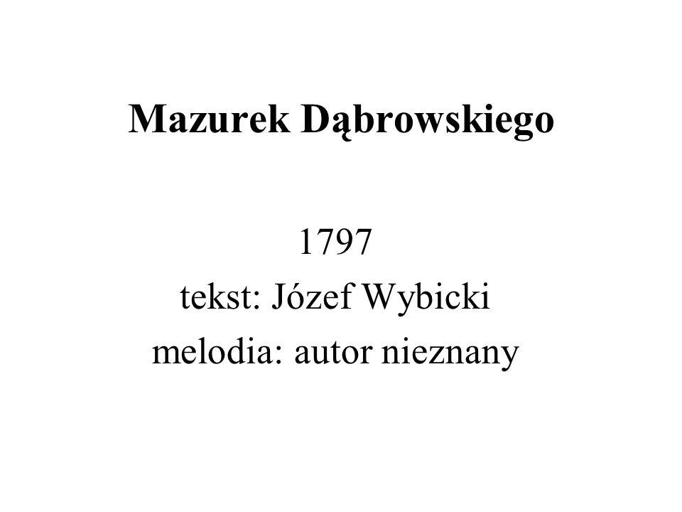 1797 tekst: Józef Wybicki melodia: autor nieznany