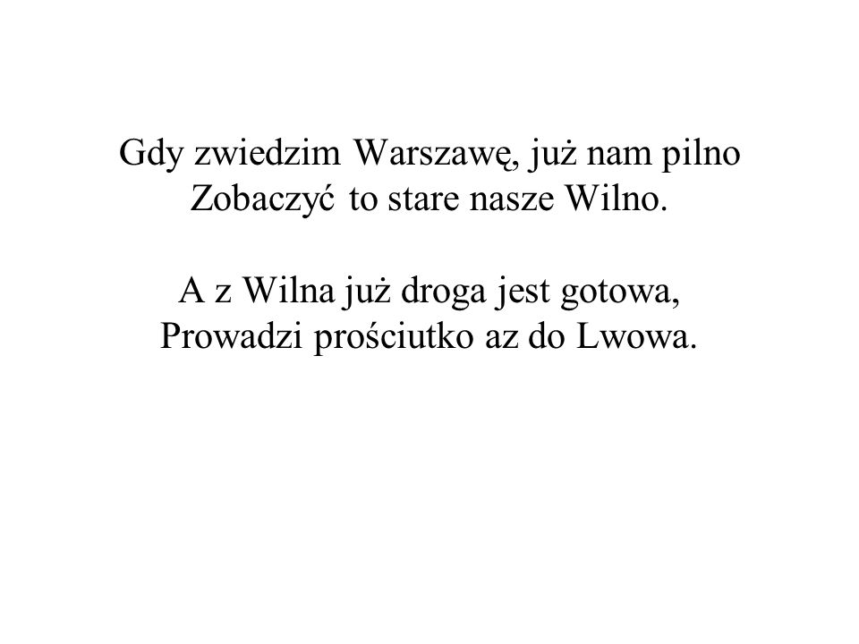 Gdy zwiedzim Warszawę, już nam pilno Zobaczyć to stare nasze Wilno