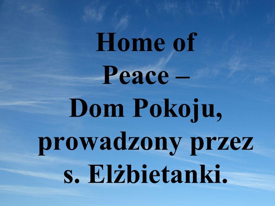 Home of Peace – Dom Pokoju, prowadzony przez s. Elżbietanki.