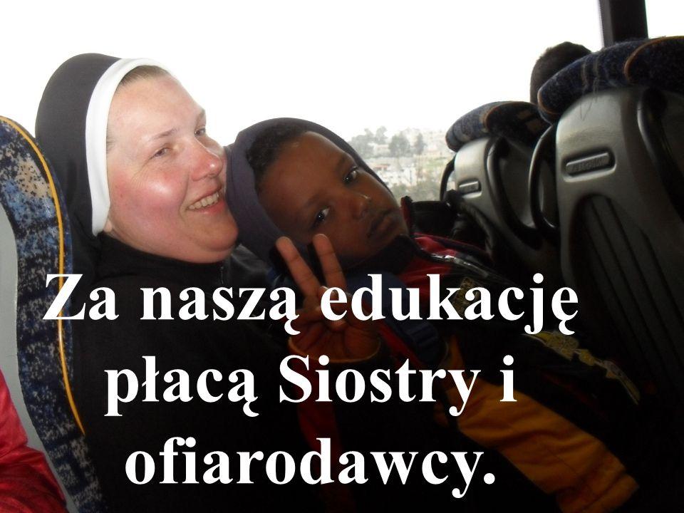 Za naszą edukację płacą Siostry i ofiarodawcy.