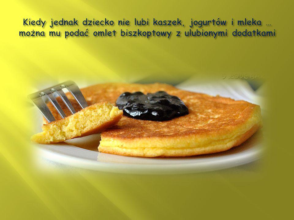 Kiedy jednak dziecko nie lubi kaszek, jogurtów i mleka … można mu podać omlet biszkoptowy z ulubionymi dodatkami