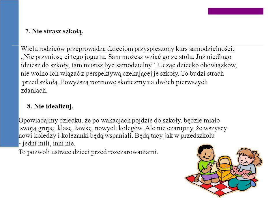 7. Nie strasz szkołą. Wielu rodziców przeprowadza dzieciom przyspieszony kurs samodzielności: