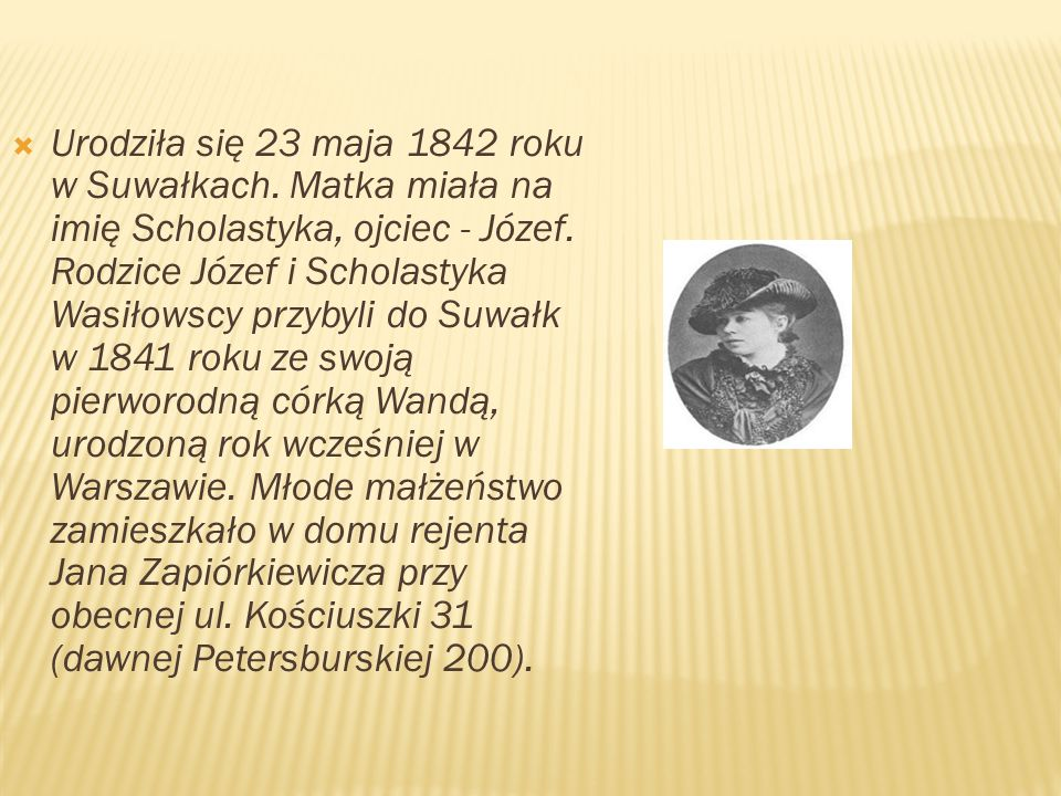 Urodziła się 23 maja 1842 roku w Suwałkach