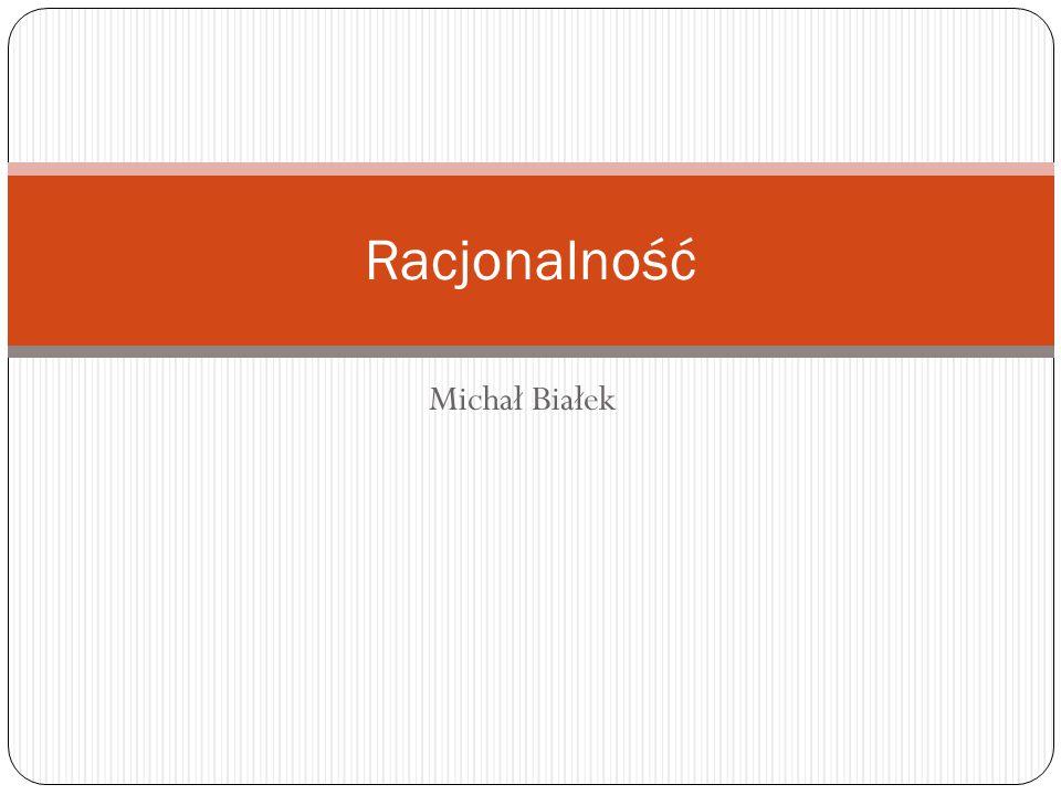 Racjonalność Michał Białek