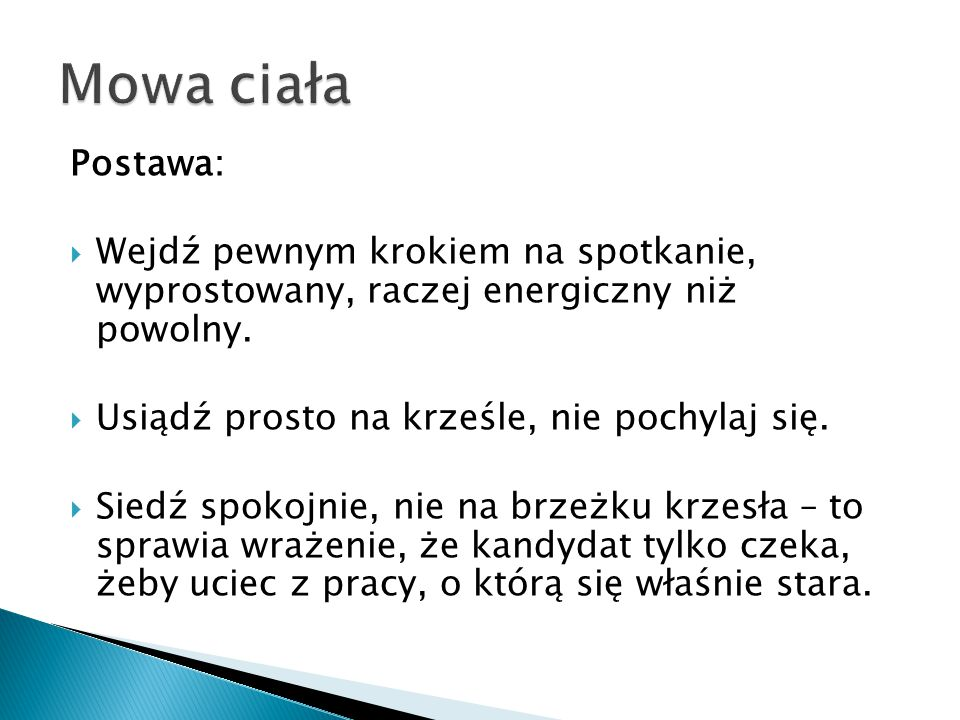 Mowa ciała Postawa: Wejdź pewnym krokiem na spotkanie, wyprostowany, raczej energiczny niż powolny.