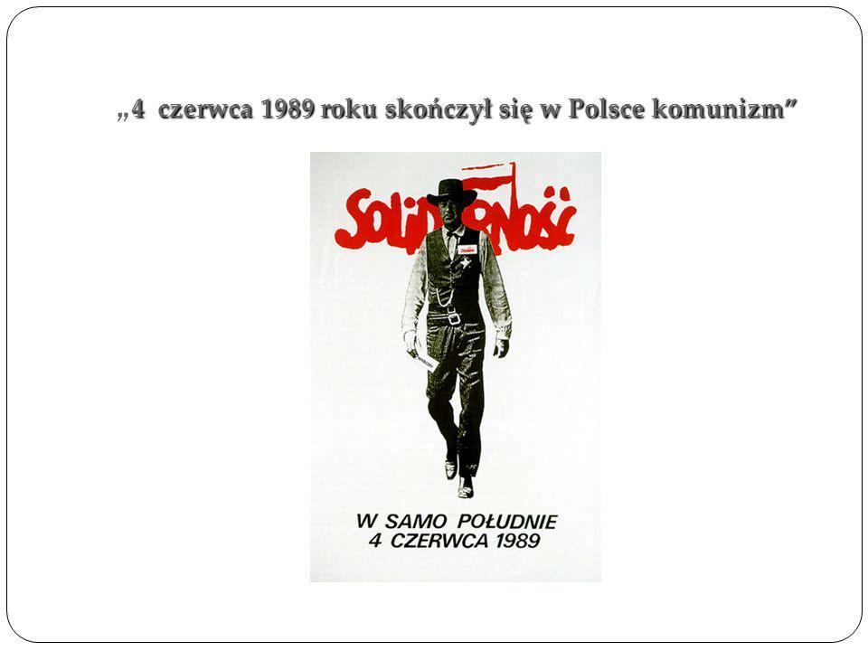 """""""4 czerwca 1989 roku skończył się w Polsce komunizm"""