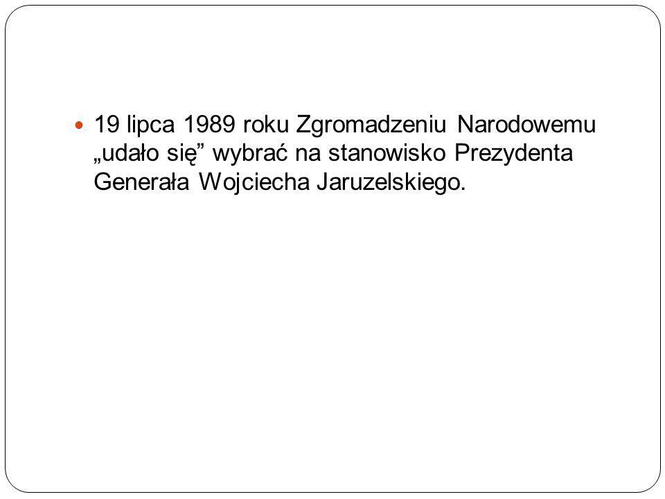 """19 lipca 1989 roku Zgromadzeniu Narodowemu """"udało się wybrać na stanowisko Prezydenta Generała Wojciecha Jaruzelskiego."""