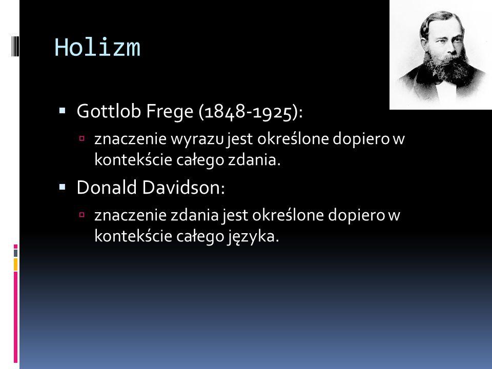 Holizm Gottlob Frege (1848-1925): Donald Davidson: