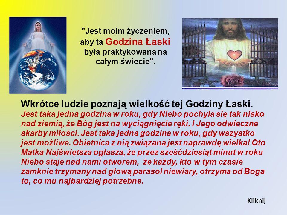 Jest moim życzeniem, aby ta Godzina Łaski była praktykowana na całym świecie .