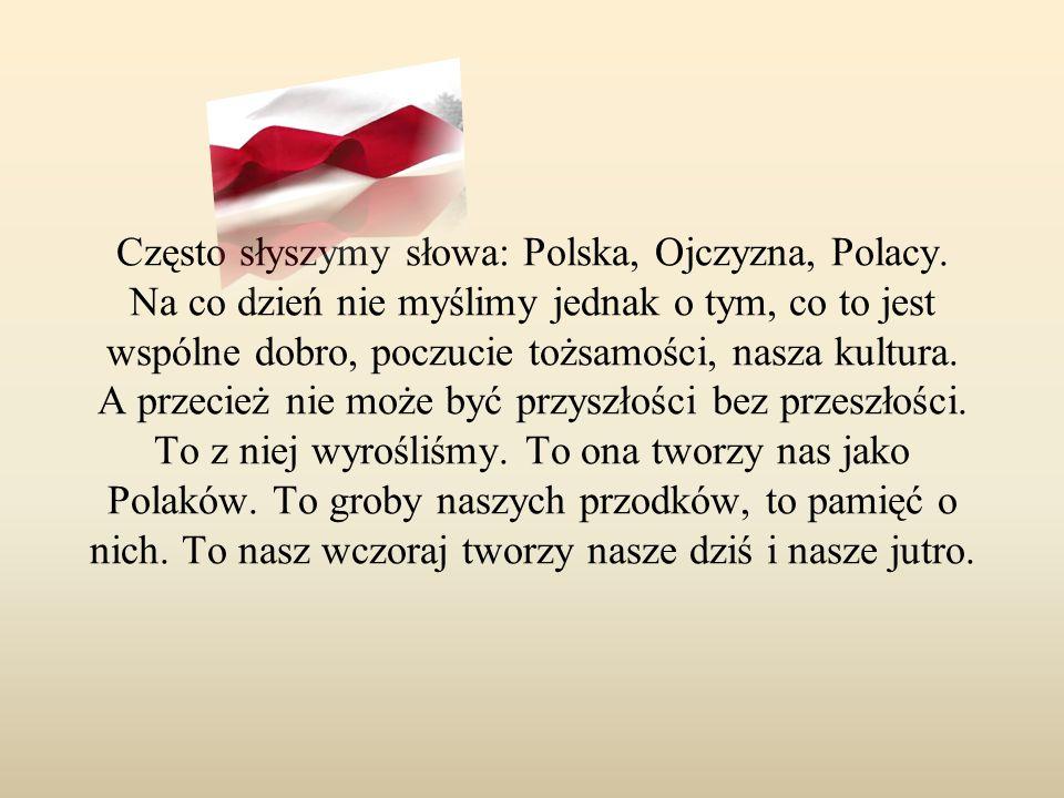 Często słyszymy słowa: Polska, Ojczyzna, Polacy