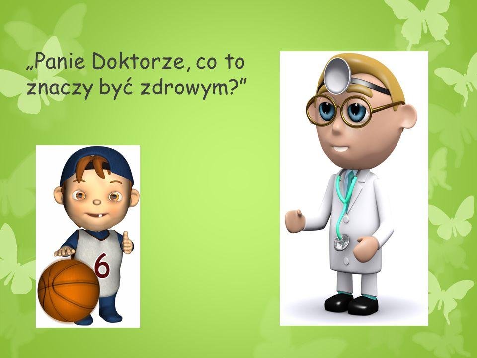 """""""Panie Doktorze, co to znaczy być zdrowym"""