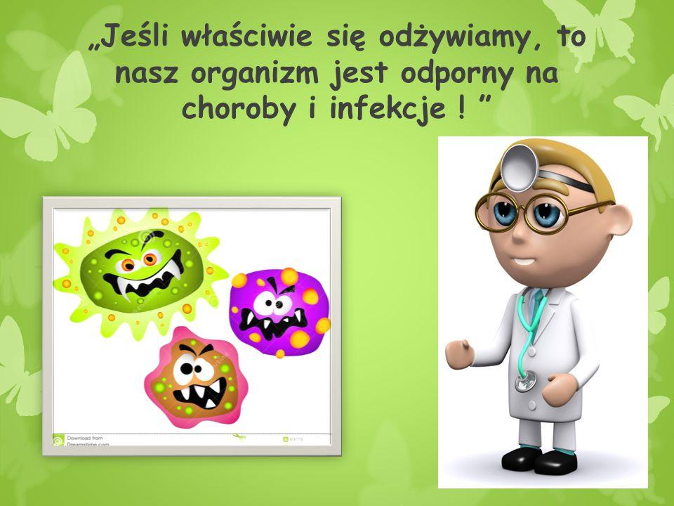 """""""Jeśli właściwie się odżywiamy, to nasz organizm jest odporny na choroby i infekcje !"""