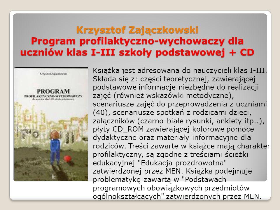 Krzysztof Zajączkowski Program profilaktyczno-wychowaczy dla uczniów klas I-III szkoły podstawowej + CD