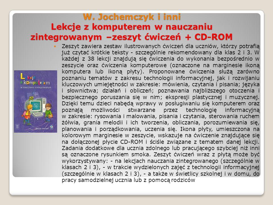 W. Jochemczyk i inni Lekcje z komputerem w nauczaniu zintegrowanym –zeszyt ćwiczeń + CD-ROM