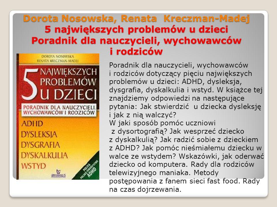 Dorota Nosowska, Renata Kreczman-Madej 5 największych problemów u dzieci Poradnik dla nauczycieli, wychowawców i rodziców