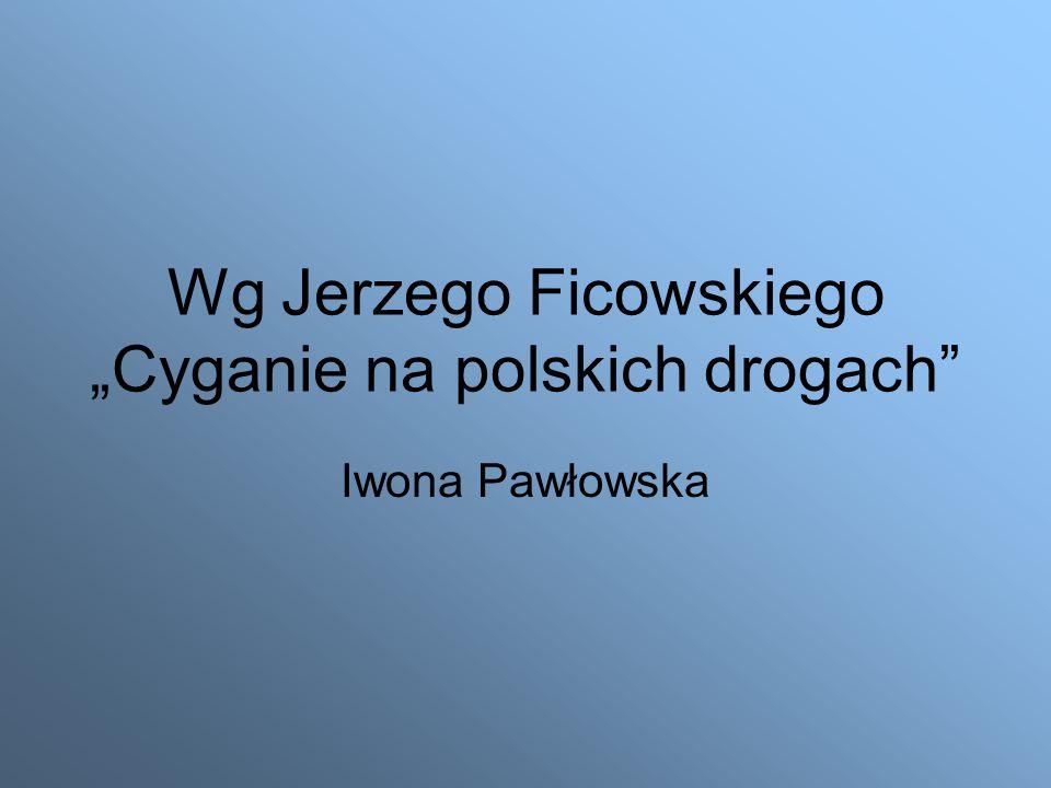 """Wg Jerzego Ficowskiego """"Cyganie na polskich drogach"""