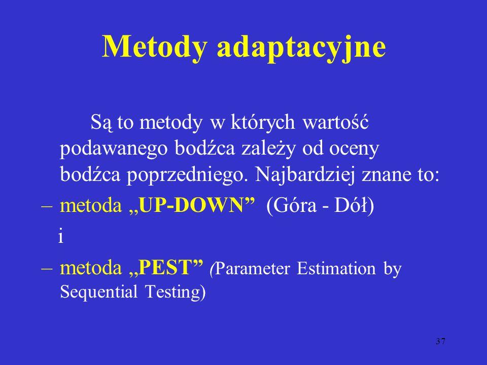 Metody adaptacyjne Są to metody w których wartość podawanego bodźca zależy od oceny bodźca poprzedniego. Najbardziej znane to: