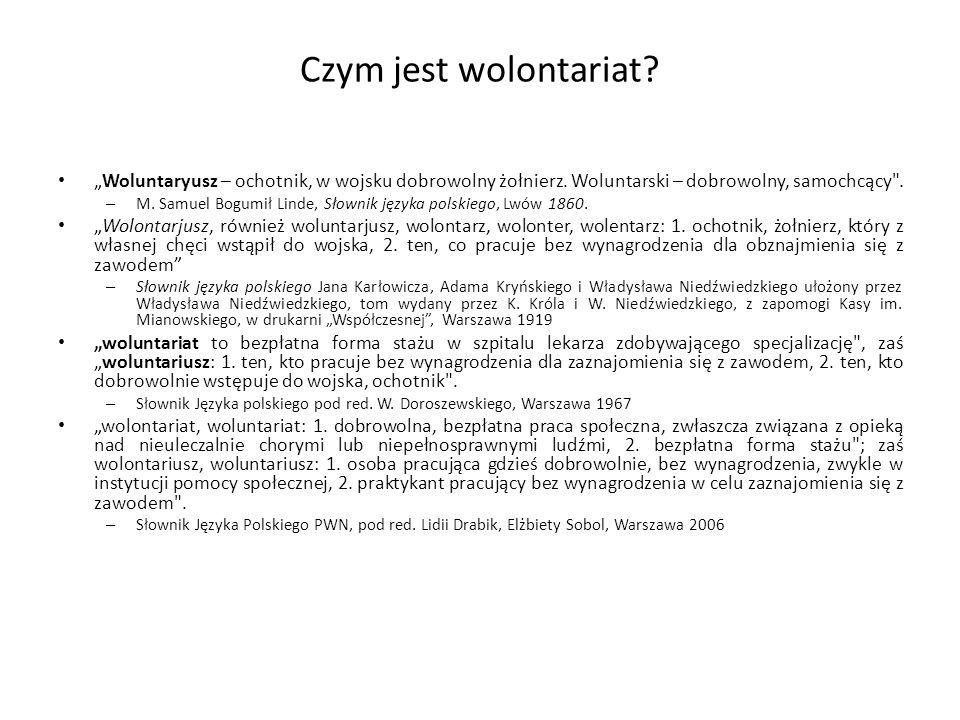 """Czym jest wolontariat """"Woluntaryusz – ochotnik, w wojsku dobrowolny żołnierz. Woluntarski – dobrowolny, samochcący ."""
