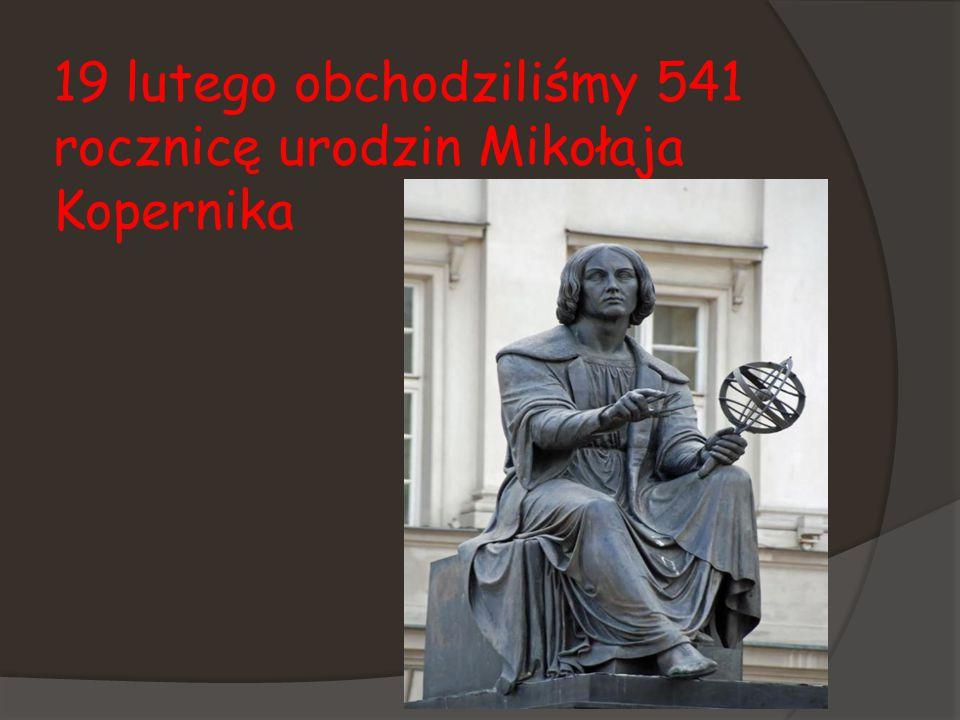 19 lutego obchodziliśmy 541 rocznicę urodzin Mikołaja Kopernika