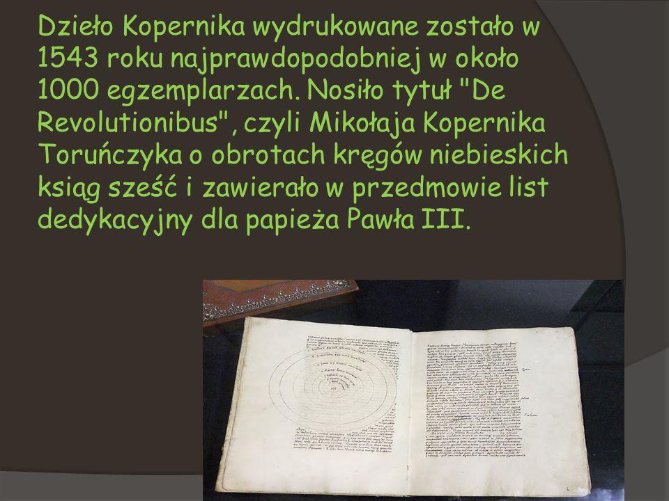 Dzieło Kopernika wydrukowane zostało w 1543 roku najprawdopodobniej w około 1000 egzemplarzach.