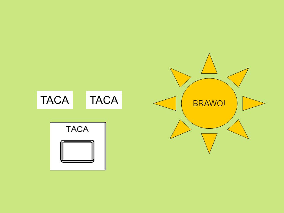 BRAWO! TACA TACA