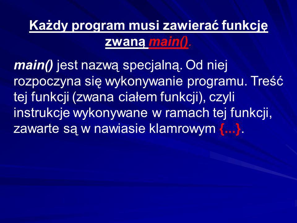 Każdy program musi zawierać funkcję zwaną main().