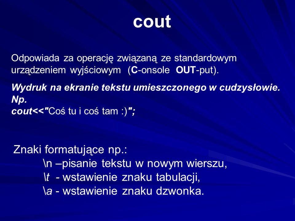 cout Znaki formatujące np.: \n –pisanie tekstu w nowym wierszu,