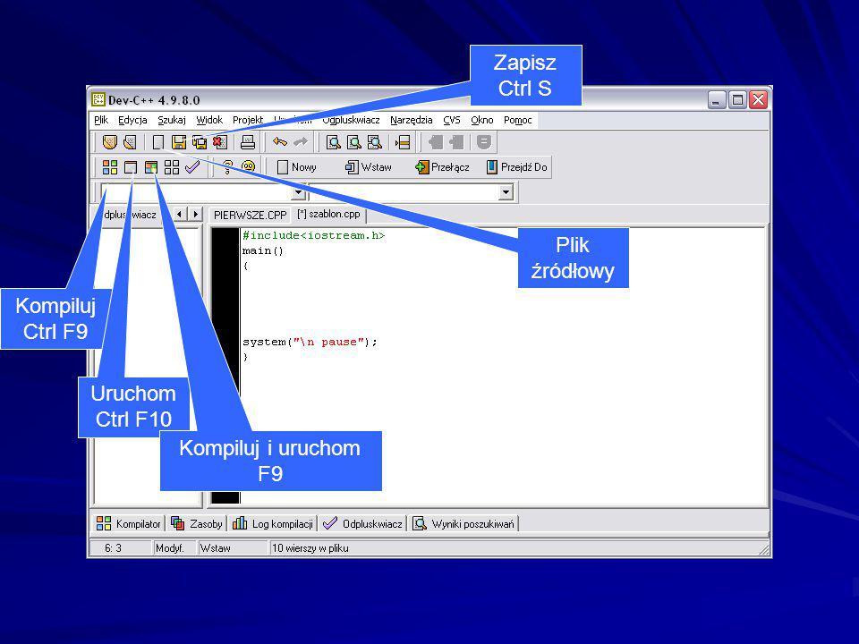 Zapisz Ctrl S Plik źródłowyCtrl N Kompiluj Ctrl F9 Uruchom Ctrl F10 Kompiluj i uruchom F9