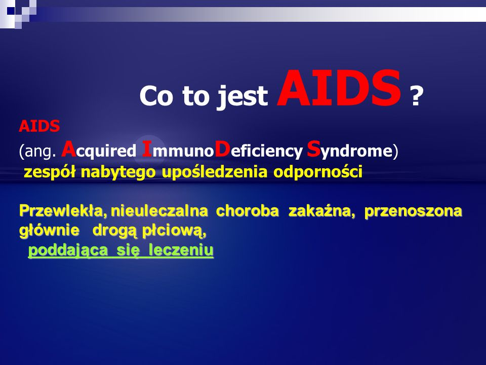 Co to jest AIDS AIDS (ang. Acquired ImmunoDeficiency Syndrome)